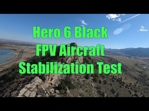 Hero 6 Black Stabilization Test On Fixed Wing FPV Aircraft