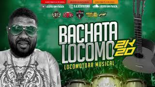 LOCOMOTORA MUSICAL   BACHATA LOCOMO 20K20