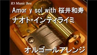 Amor y sol with 桜井和寿/ナオト・インティライミ【オルゴール】