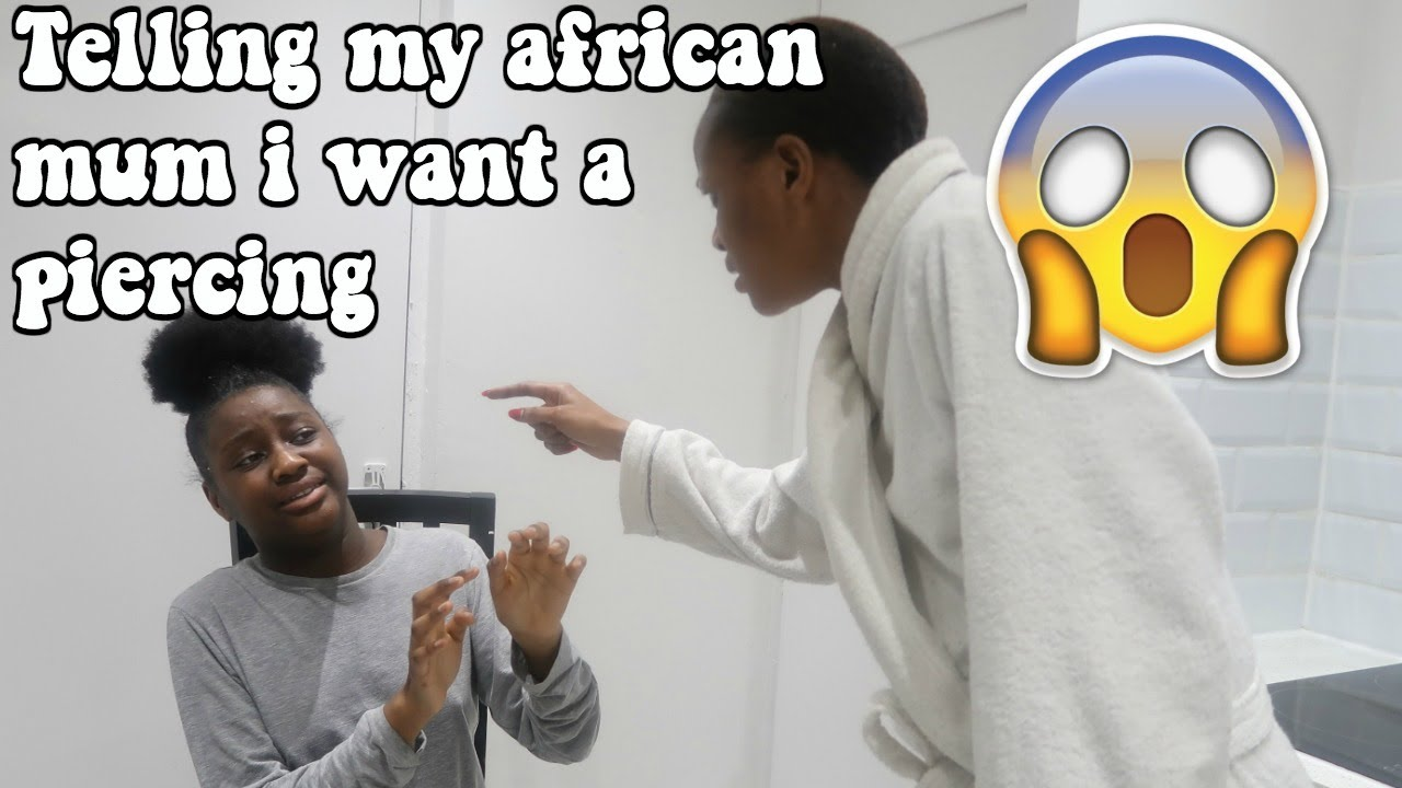 I TOLD MY AFRICAN MUM I WANT A PIERCING (PRANK!)