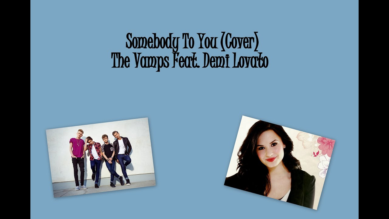 Somebody To You (Cover) - The Vamps Feat. Demi Lovato ... |Somebody To You Demi Lovato
