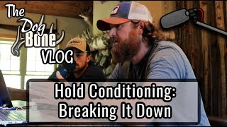 Hold Conditioning Struggles: Breaking It Down | The DogBone VLOG: Ep: #81