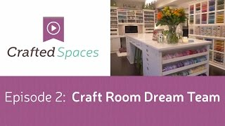 Crafted Spaces Ep. 2 - Craft Room Dream Team