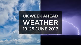 UK week ahead weather 19-25 June 2017. The hot weather will continu...