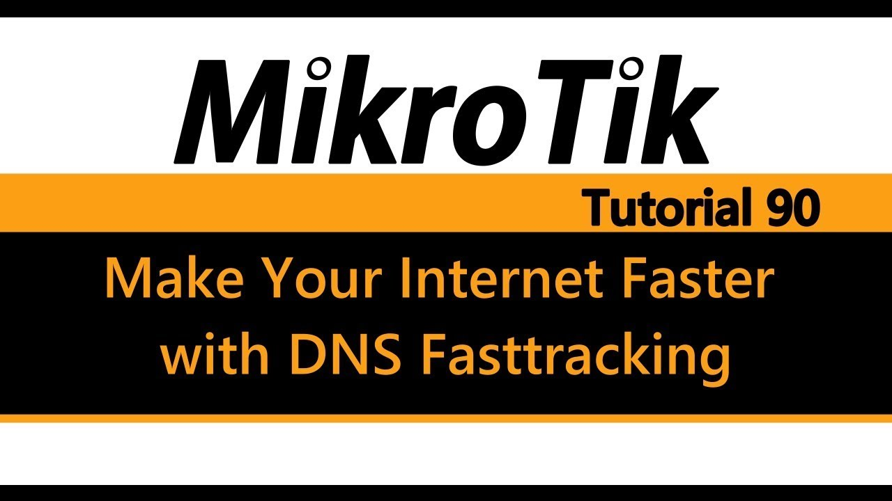 MikroTik Tutorial 90 - Make Your Internet Faster with DNS Fasttracking