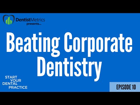 How A Solo Dental Practice Owner Can Beat Corperate Dentistry