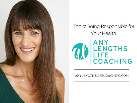 Topic: Being Responsible for Your Health, Gretchen Hydo, Any Lengths Life Coaching