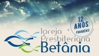 Comemoração: IPBetânia 12 anos!