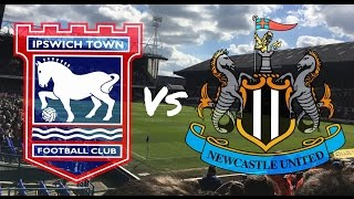 Ipswich Town vs Newcastle United 17th April 2017 (MATCH DAY VLOG)