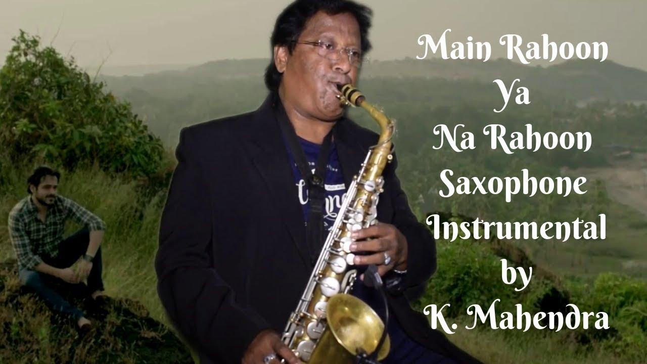 Main Rahoon Ya Na Rahoon - Saxophone Instrumental by K. Mahendra