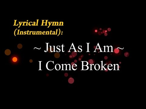 Just As I Am (I Come Broken) Instrumental w/Lyrics