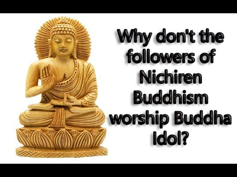 Why Don't the Followers of Nichiren Buddhism Worship Buddha Idol?
