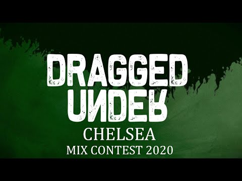 Dragged Under | Chelsea - Mix Contest 2020 (Kenneth A Mix)