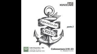 Culto | Colossenses 2.16-23 - Firmados em Cristo  (parte 2) - Rev. Ithamar Ximenes