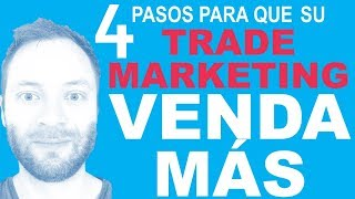 4 Pasos para que su Trade Marketing Venda Más - Diciendo y Haciendo