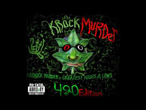 Kronick murder's Greatest High's And Low's 420 Edition 16 rocky ab 9x a day can cryits not easy bein