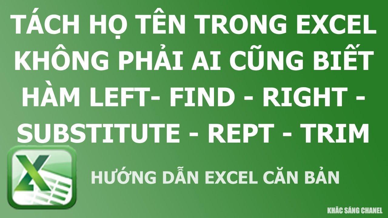 Tách họ tên trong Excel không phải ai cũng biết Hàm LEFT-FIND-RIGHT-SUBSTITUTE-REPT-TRIM