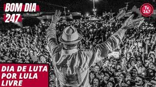 Bom dia 247 (10.12.18): Dia de luta por Lula Livre