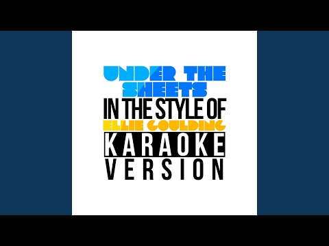 Under The Sheets (In The Style Of Ellie Goulding) (Karaoke Version)