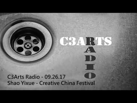 C3Arts Radio -  09.26.17 -  Shao Yixue - Creative China Festival