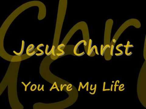Jesus Christ You Are My Life