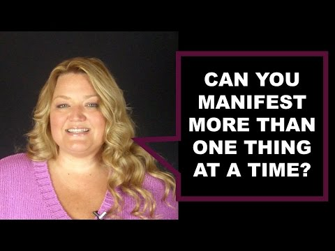 Can I Manifest More Than One Thing At A Time?