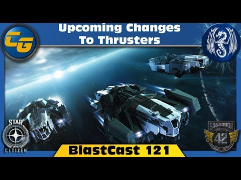 Star Citizen BlastCast #121: Upcoming Changes To Thrusters