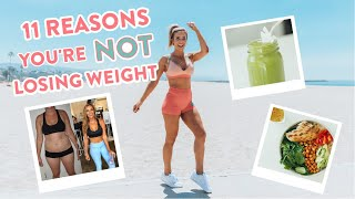 11 Reasons You're NOT Losing Weight | My BIGGEST Fitness Mistakes