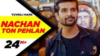 Nachan Ton Pehlan (Full Video) | Yuvraj Hans | Jaani | B Praak | Latest Punjabi Song 2018