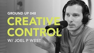 Ground Up 048 - Creative Control w/ Joel P West thumbnail