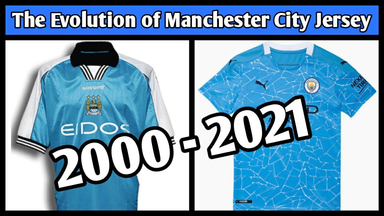 The Evolution Of Manchester City Jersey From 2000 To 2021 Manchester City Kit 2020 2021 Youtube