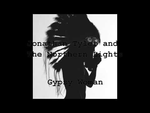 Gypsy Woman by Jonathan Tyler and The Northern Lights