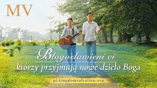 """Najlepsza muzyka chrześcijańska """"Błogosławieni ci, którzy przyjmują nowe dzieło Boga"""""""