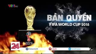 Worldcup 2018: Điều gì có thể khiến hàng triệu người hâm mộ mất cơ hội thưởng thức giải đấu?