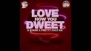G Starr & Pretty Face KK - Love How You Dweet - December 2017