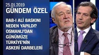Osmanlı'dan günümüze Türkiye'nin askeri darbeleri - Gündem Özel 25.01.2019 Cuma