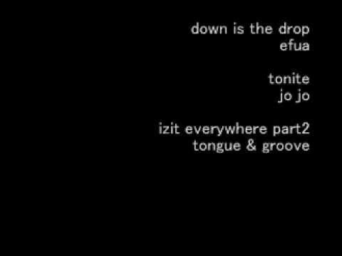 down is the drop/ efua ~ tonite/ jo jo ~ everywhere part2/ lzit