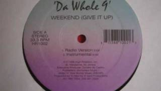 Da Whole 9 - Weekend (Give It Up) (Extended Version)