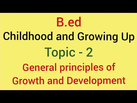Childhood and growing up | Topic -2 general principles of growth and development | B.ed 2018-19