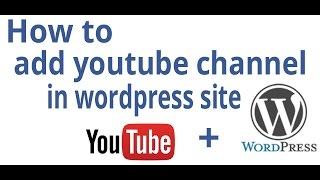 How to add or embed youtube channel in wordpress site