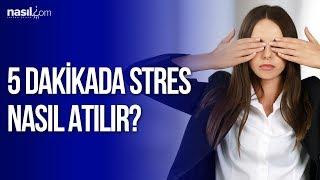 5 dakikada stres nasıl atılır? | Kişisel Gelişim | Nasil.com
