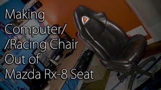 Making A Computer Chair Out Of A Car Chair (mazda Rx-8)