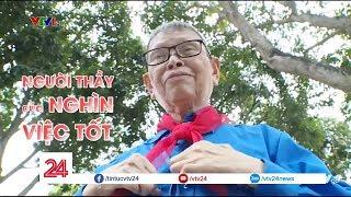 Người thầy của nghìn việc tốt | VTV24