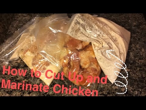 How to Cut up and Marinade Chicken Tutorial 2017