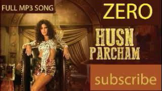Husn Parcham Full MP3 Song   ZERO   SHAHRUKH KHAN   KATRINA KAIF  