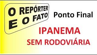01out2020 O REPÓRTER E O FATO Rodoviária de Ipanema  pára! Sem acordo, sem interesse do empresário.