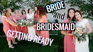 Getting Ready for the WEDDING | Bride and Bridesmaid