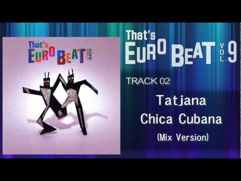 Tatjana - Chica Cubana (Mix Version) That's EURO BEAT 09-02