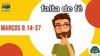 FALTA DE FÉ | MARCOS 9.14-37