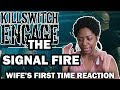 WIFE'S FIRST TIME REACTION TO KILLSWITCH ENGAGE- THE SIGNAL FIRE